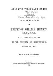 Atlantic Telegraph Cable: Address of Professor William Thomson ...