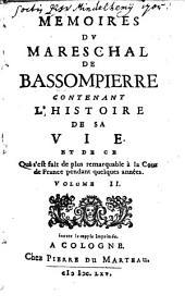 Memoires Du Mareschal De Bassompierre Contenant L'Histoire De Sa Vie Et De Ce Qui s'est fait de plus remarquable à la Cour de France pendant quelques années: Volume2