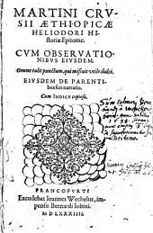 Aethiopicae Heliodori historiae epitome: Cum observationibus Eiusdem ... Eiusdem De Parentibus suis narratio : Cum Indice copioso