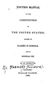 Youth's Manual of the Constitution of the United States: Adapted to Classes in Schools, and to General Use