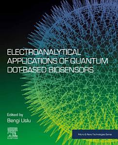 Electroanalytical Applications of Quantum Dot Based Biosensors