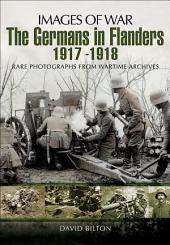 The Germans in Flanders 1917-1918: Rare Photographs from Wartime Archives