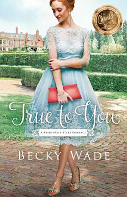 True to You  A Bradford Sisters Romance Book  1