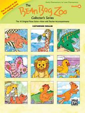 The Bean Bag Zoo Collector's Series, Book A: The 10 Original Piano Solos---Now with Teacher Accompaniments