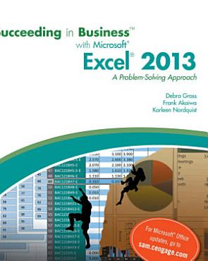 Succeeding in Business with Microsoft Excel 2013  A Problem Solving Approach PDF