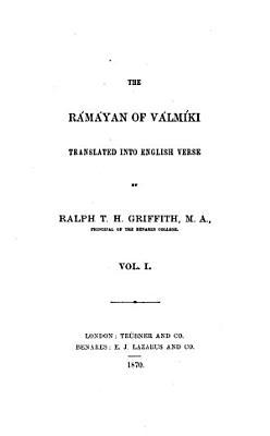 The Rámáyaṇ of Vālmīki Translated Into English Verse by Ralph T. H. Griffith