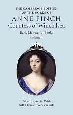 The Cambridge Edition of Works of Anne Finch, Countess of Winchilsea: Volume 1, Early Manuscript Books