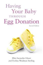 Having Your Baby Through Egg Donation: Second Edition, Edition 2