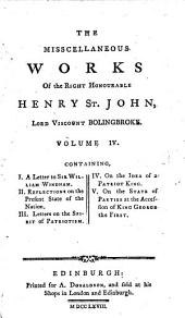 The Misscellaneous [sic] Works of the Right Honourable Henry St. John, Lord Viscount Bolingbroke: I. A letter to Sir William Windham, II. Reflections on the present state of the nation, III. Letters on the spirit of patriotism, IV. On the idea of a patriot king, V. On the state of parties at the accession of King George the First