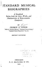 Standard Musical Biographies: A Handbook Setting Forth the Lives, Works, and Characteristics of Representative Composers