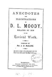 Anecdotes and Illustrations of D.L. Moody: Related by Him in His Revival Work