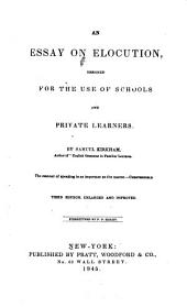An Essay on Elocution: Designed for the Use of Schools and Private Learners