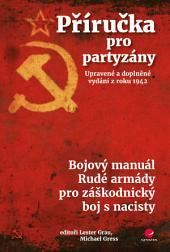 Příručka pro partyzány. Upravené a doplněné vydání z roku 1942: Bojový manuál Rudé armády pro záškodnický boj s nacisty