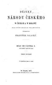 Dějiny národu českého w Čechách a w Morawě: dle půwodních pramenůw, Svazek 3,Vydání 1