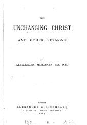 The Unchanging Christ: And Other Sermons