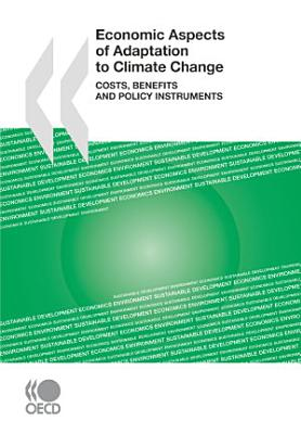 Economic Aspects of Adaptation to Climate Change Costs, Benefits and Policy Instruments