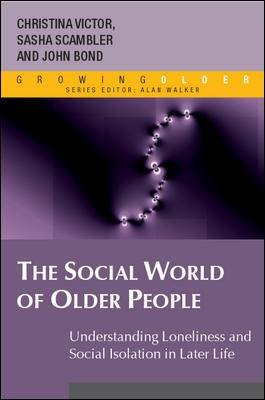The Social World Of Older People  Understanding Loneliness And Social Isolation In Later Life PDF