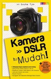 Kamera DSLR Itu Mudah!