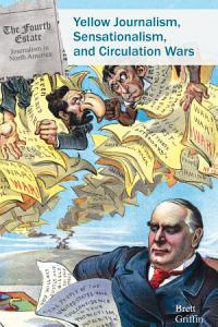 Yellow Journalism  Sensationalism  and Circulation Wars PDF