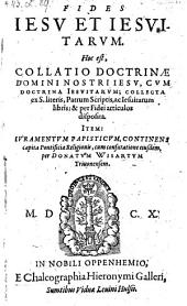 Fides Jesu et Jesuitarum. Hoc est collatio doctrinae domini nostri Jesu, cum doctrina Jesuitarum ... item juramentum papisticum ... cum confutatione ejusdem