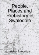 People, Places and Prehistory in Swaledale