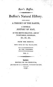Buffon's Natural History: Containing a Theory of the Earth, a General History of Man, of the Brute Creation, and of Vegetables, Minerals, &c.&c. ... : in Ten Volumes, Volume 1