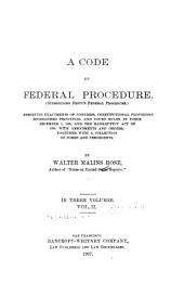A Code of Federal Procedure: (Superseding Detsy's Federal Procedure.) Embodying Enactments of Congress, Constitutional Provisions, Established Principles, and Court Rules, in Force December 1, 1906, and the Bankruptcy Act of 1898, with Amendments and Orders, Together with a Collection of Forms and Precedents, Volume 2
