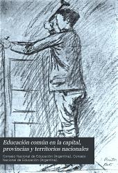 Educación común en la capital, provincias y territorios nacionales: Informe presentado al Ministerio de Justicia e Instrucción Pública...