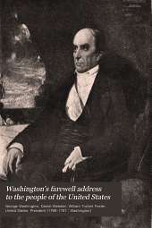 Washington's Farewell Address to the People of the United States: And Webster's First Bunker Hill Oration, Volume 139