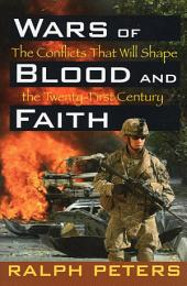 Wars of Blood and Faith: The Conflicts That Will Shape the Twenty-First Century