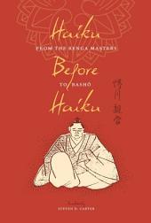 Haiku Before Haiku: From the Renga Masters to Basho