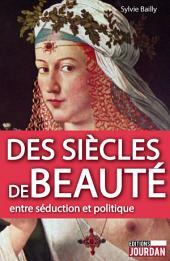 Des siècles de beauté: Entre séduction et politique
