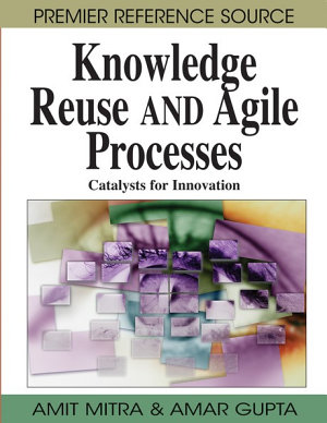 Knowledge Reuse and Agile Processes  Catalysts for Innovation PDF
