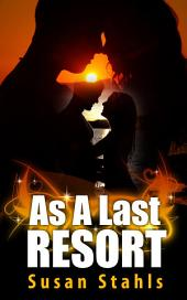 As a Last Resort : Erotic Sex Story: (Adults Only Erotica)