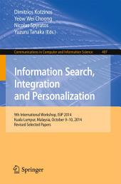 Information Search, Integration and Personalization: 9th International Workshop, ISIP 2014, Kuala Lumpur, Malaysia, October 9-10, 2014, Revised Selected Papers