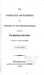 The Doctrines of Friends, Or, Principles of the Christian Religion as Held by the Society of Friends, Commonly Called Quakers