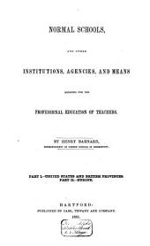 Normal Schools: And Other Institutions, Agencies, and Means Designed for the Professional Education of Teachers