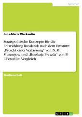 """Staatspolitische Konzepte für die Entwicklung Russlands nach dem Umsturz. Murawjows """"Projekt einer Verfassung"""" und Pestels """"Russkaja Prawda"""": Ein Vergleich"""
