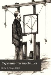 Experimental Mechanics: A Course of Lectures Delivered at the Royal College of Science for Ireland