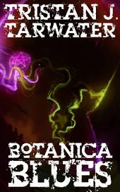 Botanica Blues: A Modern Tale of Lovecraftian Horror