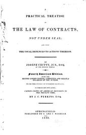 A Practical Treatise on the Law of Contracts, Not Under Seal: And Upon the Usual Defences to Actions Thereon
