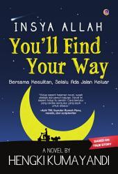 Insya Allah You'll Find Your Way: Bersama Kesulitan, Selalu Ada Jalan Keluar