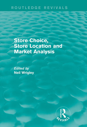 Store Choice  Store Location and Market Analysis  Routledge Revivals  PDF