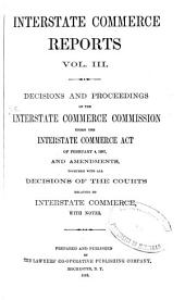 Interstate Commerce Reports. V.1-5, 12-13: Decisions and Proceedings of the Interstate Commerce Commission Under the Interstate Commerce Act of February 4, 1887, Together with All Decisions of the Courts Relating to Interstate Commerce, with Notes. May, 1887, to [1896; Sept., 1906, to June, 1908] ...