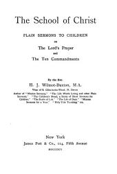 The School of Christ: Plain Sermons to Children on the Lord's Prayer and the Ten Commandments