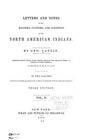 Letters and Notes on the Manners, Customs, and Condition of the North American Indians: Volume 2