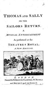 Thomas and Sally Or the Sailors Return: A Musical Entertainment as Performed at the Theatres Royal, Volume 3
