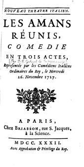 Les Amans réunis: Comédie en trois actes