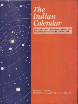 The Indian Calendar  with Tables for the Conversion of Hindu and Muhammadan Into A D  Dates  and Vice Versa PDF