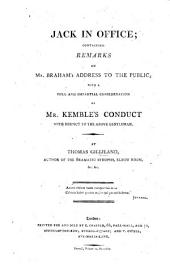 Jack in office; containing remarks on Mr. Braham's address to the public, with a full and impartial consideration of Mr. Kemble's conduct with respect to the above gentleman